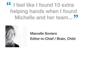 I feel like I found 10 extra helping hands when I found Michelle and her team...